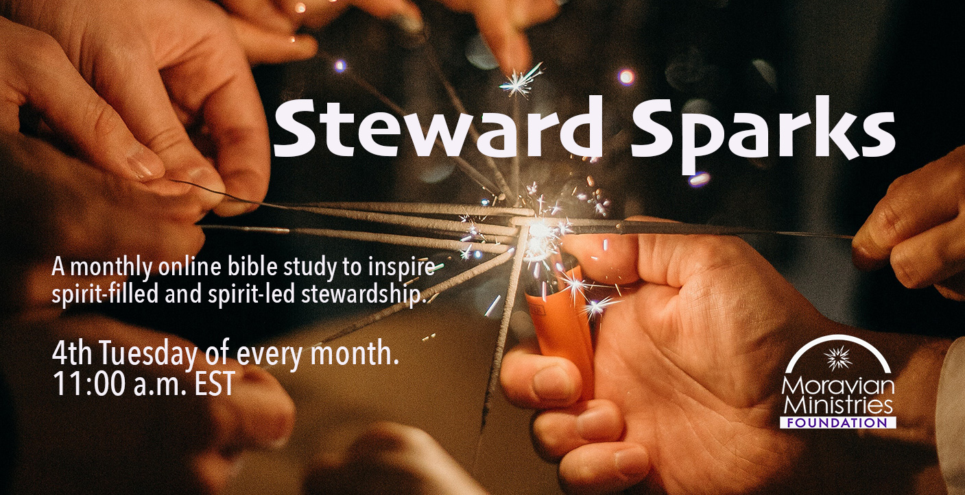 Moravian Ministries Foundation in America Steward Sparks 4th Tuesday of every month at 11:00 a.m. EDT